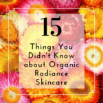 15 Things You Didn't Know about Organic Radiance Skincare